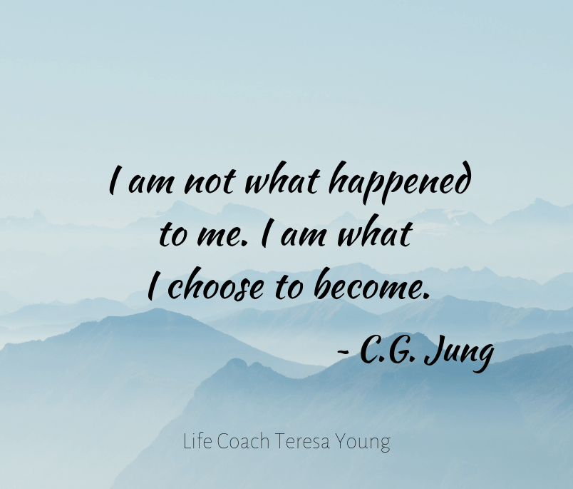 I am not what happened to me - Life Coaching with Teresa Young