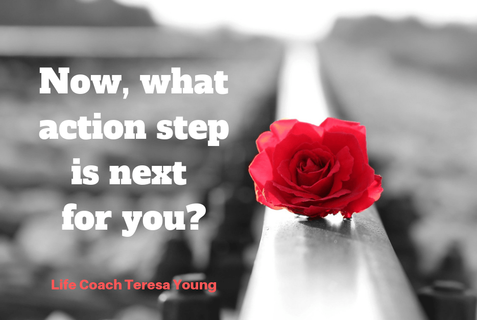 What Action Step is Next - Life Coaching with Teresa Young